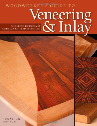 Woodworker's Guide to Veneering & Inlay: Techniques, Projects & Expert Advice for Fine Furniture by Jonathan Benson (2008-03-01)