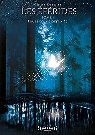 Les Éférides, tome 1 : L'Aube d'une destinée par Cindy Defosse