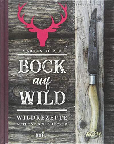 Bock auf Wild: Wildrezepte - authentisch und lecker