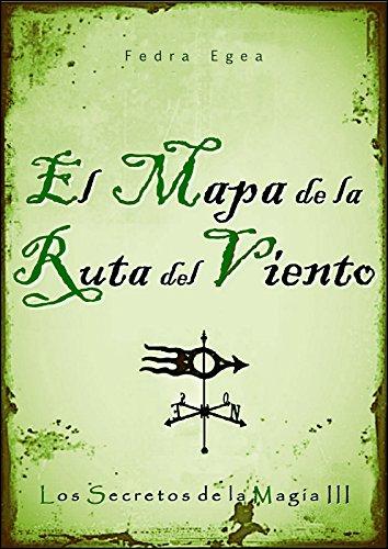 El mapa de la ruta del viento (Los secretos de la magia nº 3) por Fedra Egea