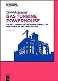 Gas Turbine Powerhouse: The Development of the Power Generation Gas Turbine at BBC - ABB - Alstom