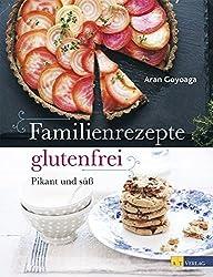 Familienrezepte glutenfrei: pikant und süß: pikant und süss