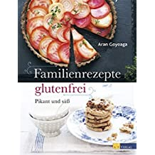 Familienrezepte glutenfrei: pikant und süß