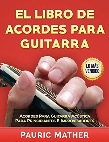 El Libro De Acordes Para Guitarra: Acordes Para Guitarra Acústica  Para Principiantes E Improvisadores por Pauric Mather