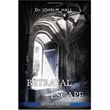 Betrayal and Escape: Second Edition 2nd edition by Hall, Dr. John Mark (2010) Taschenbuch