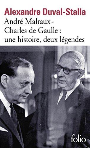 André Malraux - Charles de Gaulle, une histoire, deux légendes: Biographie croisée par Alexandre Duval-Stalla