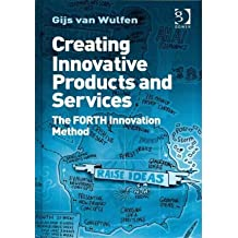 [(Creating Innovative Products and Services: The Forth Innovation Method )] [Author: Gijs Van Wulfen] [Apr-2011]