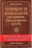 TECHNIQUES DE MAGIE BLANCHE pour surmonter toutes les épreuves de la vie
