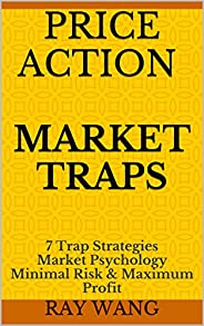Price Action Market Traps: 7 Trap Strategies Market Psychology Minimal Risk & Maximum Pr