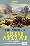 True Stories of the Second World War: Usborne True Stories (English Edition)