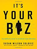 Its Your Biz: The Complete Guide to Becoming Your Own Boss by Solovic, Susan Wilson, Kadin, Ellen R. published by AMACOM
