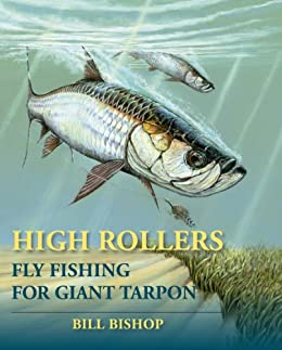 High Rollers: Fly Fishing for Giant Tarpon (English Edition) von [Bishop, Bill ]
