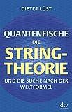 Quantenfische: Die String-Theorie und die Suche nach der Weltformel - Dieter Lüst