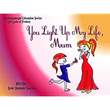 You Light Up My Life, Mum (Environmental Education Series: Life Cycle of Product Book 1) (English Edition)