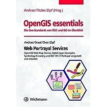 Web Portrayal Services: OpenGIS Web Map Service, Styled Layer Descriptor, Symbology Encoding und ISO 19117 Portrayal vorgestellt und erläutert (OpenGIS essentials)