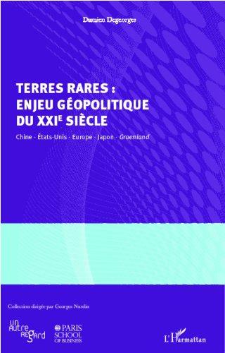 Terres rares : enjeu gopolitique du XXIe sicle: Chine, Etats-Unis, Europe, Japon, Groenland