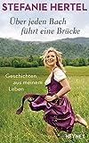 Über jeden Bach führt eine Brücke: Geschichten aus meinem Leben - Stefanie Hertel, Peter Käfferlein, Olaf Köhne