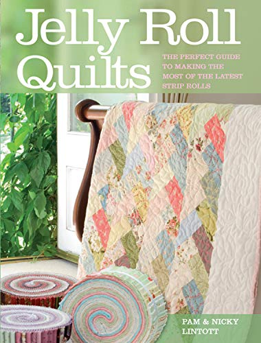 Jelly Roll Quilts: The Perfect Guide to Making the Most of the Latest Strip Rolls -