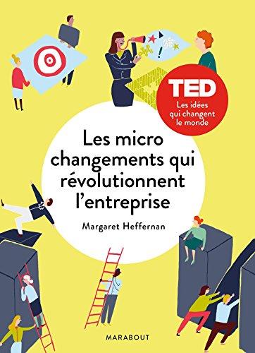 Les micro changements qui révolutionnent l'entreprise par Margareth Heffernan