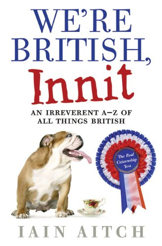 We're British, Innit: An Irreverent A to Z of All Things British por Iain Aitch