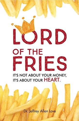 Lord of the Fries: It's Not About Your Money, It's About Your HEART. (English Edition)