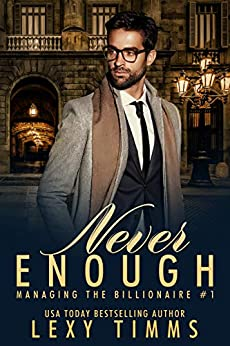 Never Enough: Billionaire Steamy Workplace Romance (Managing the Billionaire Book 1) (English Edition) di [Timms, Lexy]