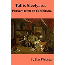 Tallis Steelyard. Pictures from an Exhibition. (illustrated)