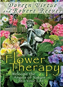 Flower Therapy: Welcome the Angels of Nature into Your Life by [Virtue, Doreen, Reeves, Robert]