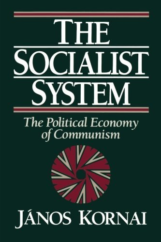 The Socialist System: The Political Economy of Communism by J??nos Kornai (1992-03-23) - System Nos