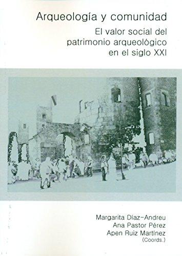 Arqueología y Comunidad: El valor social del patrimonio arqueológico en el siglo XXI