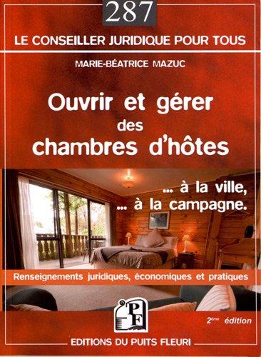Ouvrir et gérer des chambres d'hôtes: ...à la ville, ...à la campagne. Renseignements juridiques, économiques et pratiques. par Marie-Béatrice Mazuc