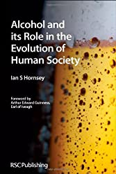 Alcohol and its Role in the Evolution of Human Society by Ian S Hornsey (2012-05-31)