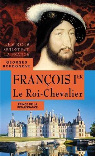 François 1er : Le Roi-Chevalier par Georges Bordonove