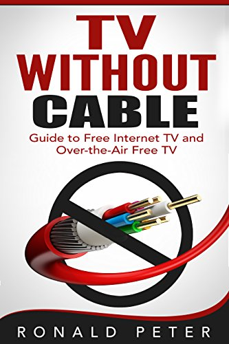 TV Without Cable: Guide to Free Internet TV and Over-the-Air Free TV (Streaming Devices Book 1) (English Edition)