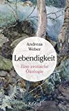 Lebendigkeit: Eine erotische Ökologie - Andreas Weber