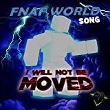I Will Not Be Moved (Fnaf World Song)