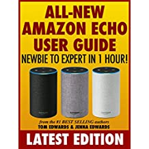 All-New Amazon Echo User Guide: Newbie to Expert in 1 Hour! (Echo & Alexa)