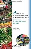 Agricultures et développement urbain en Afrique subsaharienne - Gouvernance et approvisionnement des villes