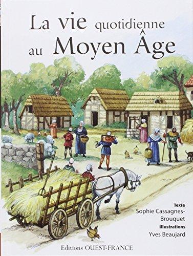 La vie quotidienne au Moyen Age par Sophie Cassagnes-Brouquet, Yves Beaujard