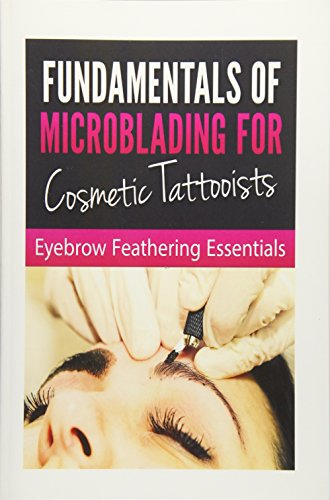 Fundamentals of Microblading for Cosmetic Tattooists: Eyebrow Feathering Essentials (Booklet)