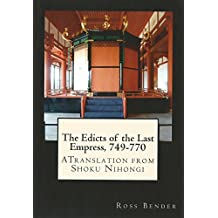 The Edicts of the Last Empress, 749-770: A Translation from Shoku Nihongi (English Edition)