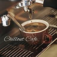 Chillout Cafe – Smooth Chillout Music, Bossa Nova, Essential Chillout, Cafe Music