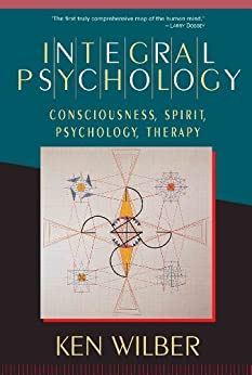 Integral Psychology: Consciousness, Spirit, Psychology, Therapy by [Wilber, Ken]