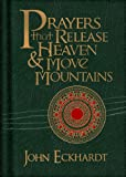 Prayers That Release Heaven & Move Mountains (Prayers for Spiritual Battle)