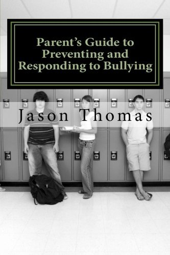 Parent's Guide to Preventing and Responding to Bullying: Presented by School Bullying Council by Dr. Jason Thomas (2011-04-25)