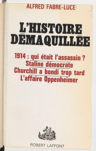 L'histoire démaquillée: 1914: qui était l'assassin. Staline démocrate. Churchill a bondi trop tard. L'affaire Oppenheimer (French Edition)