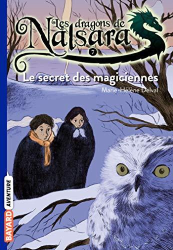 Les dragons de Nalsara: Le secret des magiciennes (Les dragons de Nalsara (7))