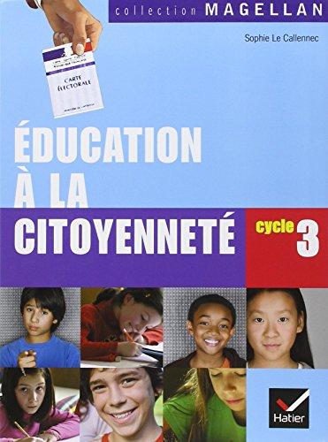 Education à la citoyenneté Cycle 3 : Manuel de l'élève par Sophie Le Callennec, Françoise Martinetti, Laurence Rolinet, Elisabeth Szwarc, Emilie François