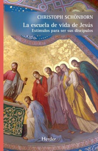 La escuela de vida de Jesús: Estímulos para ser sus discípulos (Fondo Gral. Religioso)