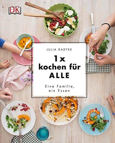 1x kochen für ALLE: Eine Familie, ein Essen